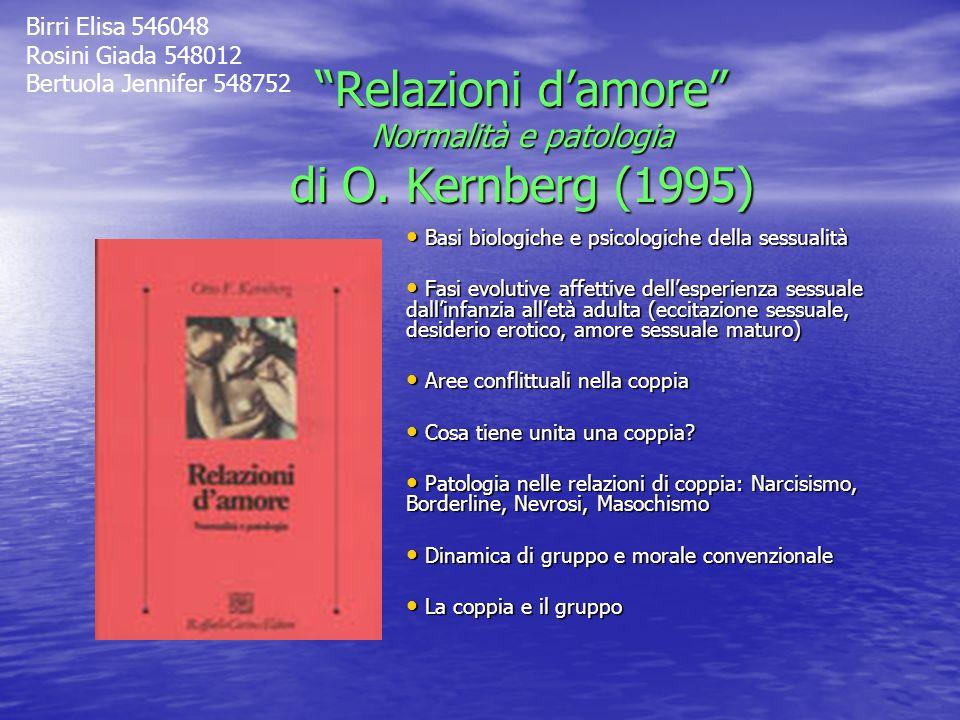 Relazioni damore Normalità e patologia di O. Kernberg (1995) Basi biologiche e psicologiche della sessualità Basi biologiche e psicologiche della sess