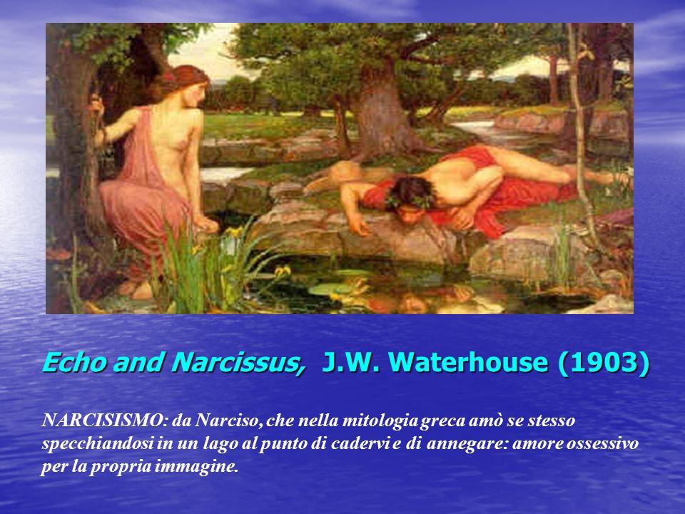 Echo and Narcissus, J.W. Waterhouse (1903) NARCISISMO: da Narciso, che nella mitologia greca amò se stesso specchiandosi in un lago al punto di caderv
