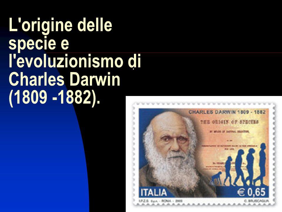 1 L'origine delle specie e l'evoluzionismo di Charles Darwin (1809 -1882)..