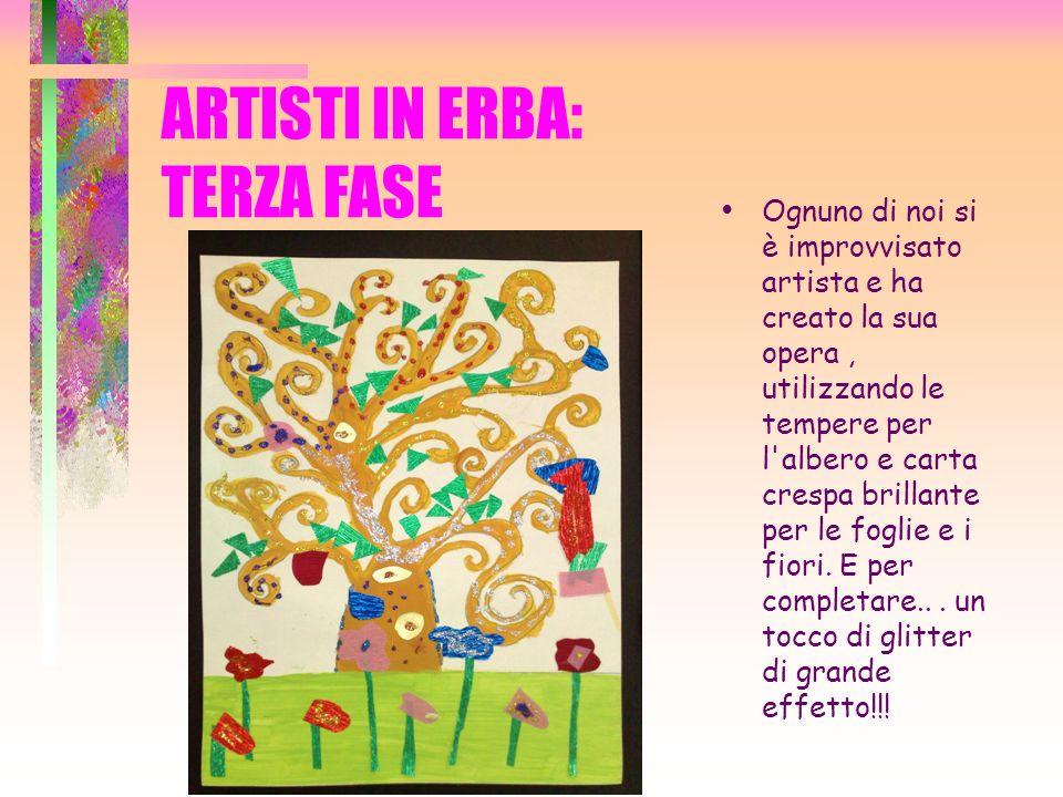 ARTISTI IN ERBA: TERZA FASE Ognuno di noi si è improvvisato artista e ha creato la sua opera, utilizzando le tempere per l'albero e carta crespa brill