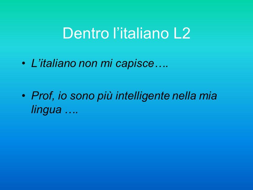 Dentro litaliano L2 Litaliano non mi capisce…. Prof, io sono più intelligente nella mia lingua ….