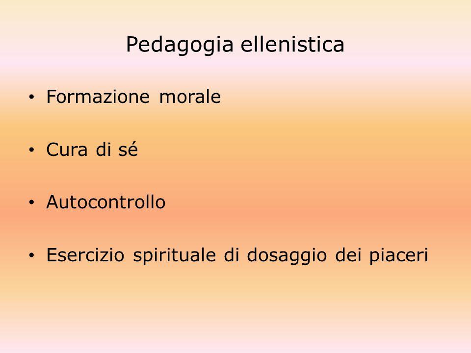 Pedagogia ellenistica Formazione morale Cura di sé Autocontrollo Esercizio spirituale di dosaggio dei piaceri