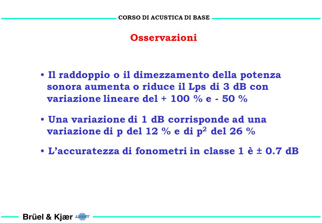 CORSO DI ACUSTICA DI BASE Esercizio 1 soluzione 1, 2) Lws = Lps + 20 Log 10 (r) + 8 2) Lps 1 = Lws 1 - 20 Log 10 (r 1 ) - 8 = 100 - 20 - 8 = 72 dB 3)