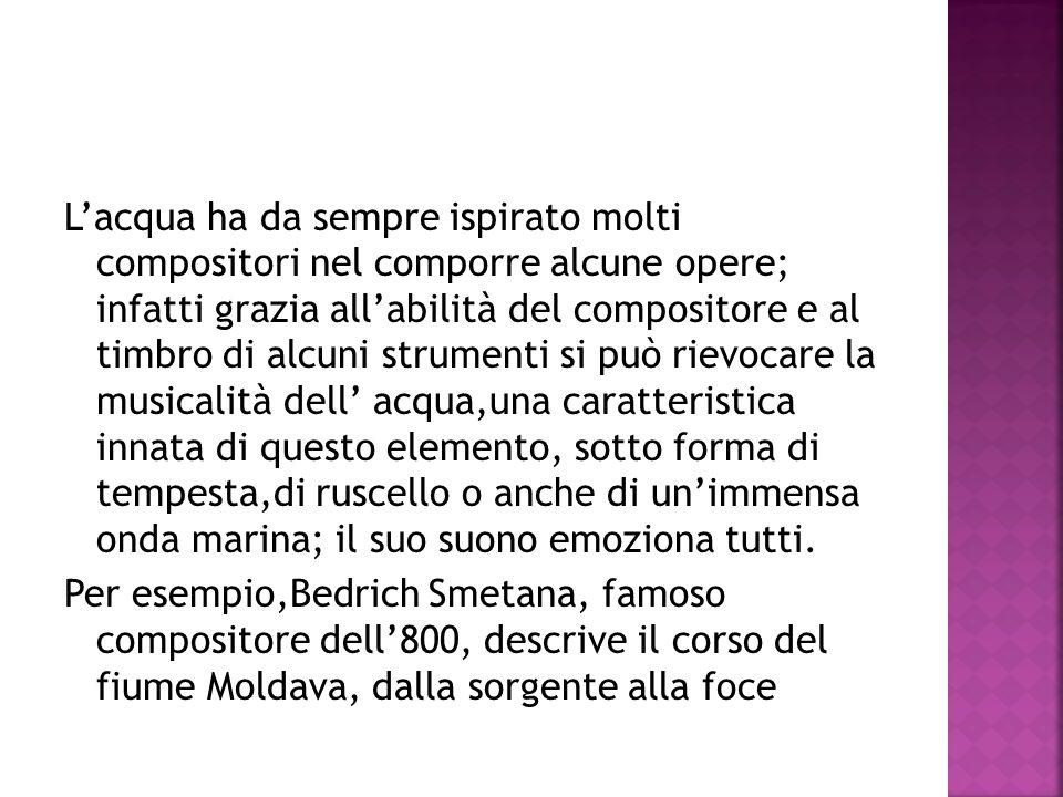 Lacqua ha da sempre ispirato molti compositori nel comporre alcune opere; infatti grazia allabilità del compositore e al timbro di alcuni strumenti si