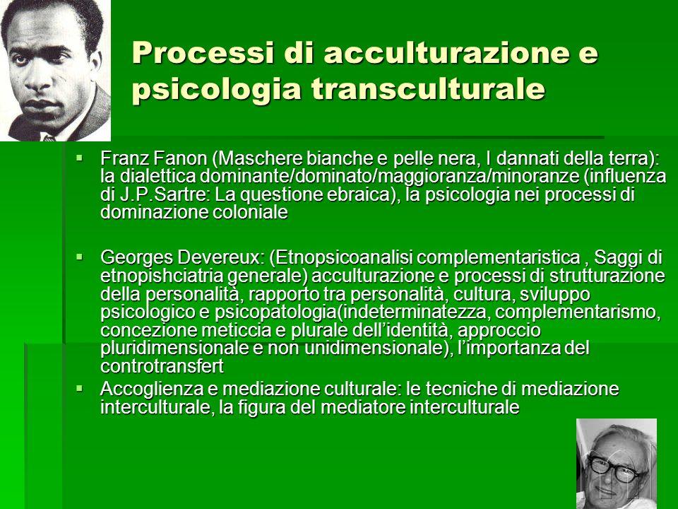 Processi di acculturazione e psicologia transculturale Franz Fanon (Maschere bianche e pelle nera, I dannati della terra): la dialettica dominante/dom
