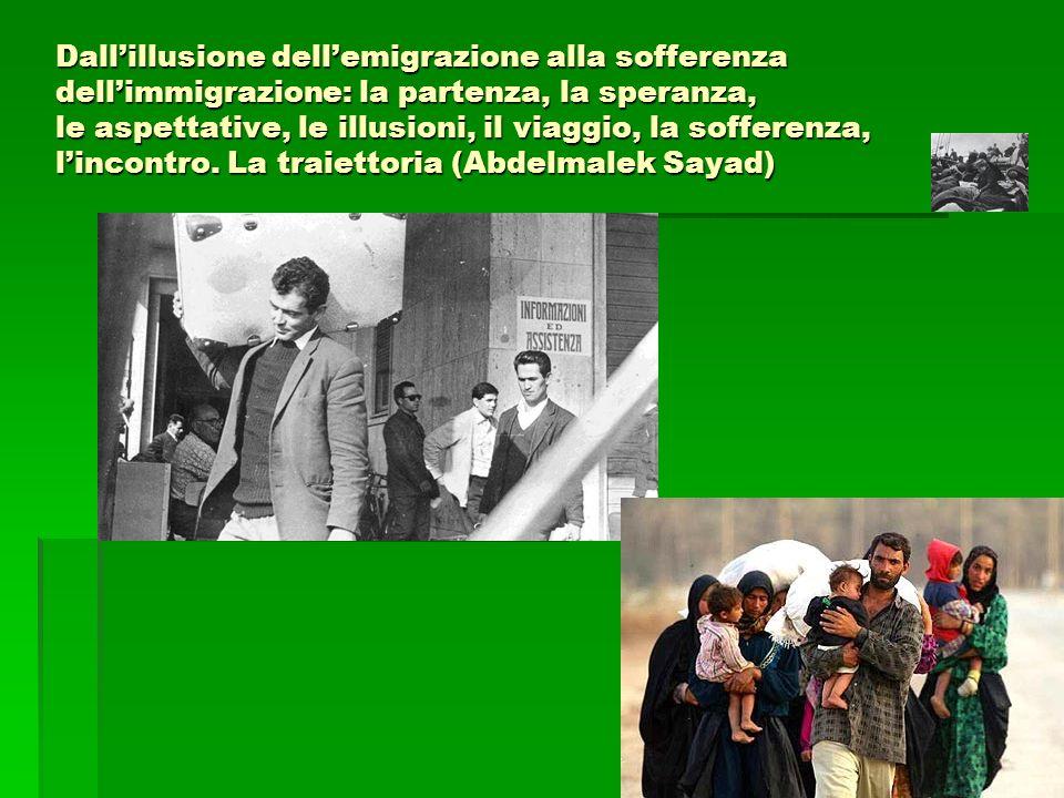 Dallillusione dellemigrazione alla sofferenza dellimmigrazione: la partenza, la speranza, le aspettative, le illusioni, il viaggio, la sofferenza, lin