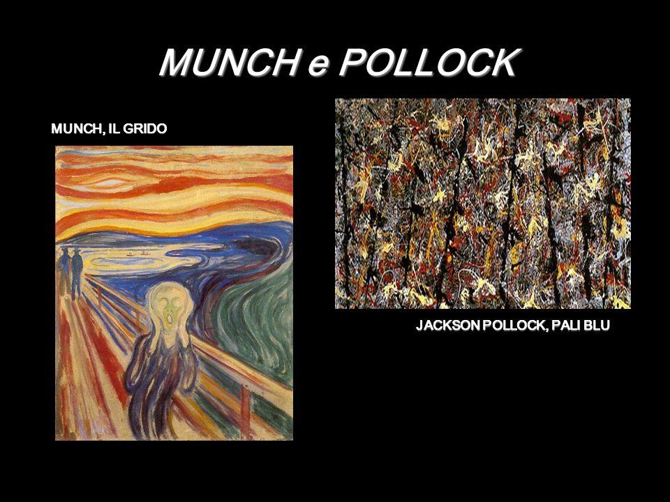 MUNCH e POLLOCK MUNCH, IL GRIDO MUNCH, IL GRIDO JACKSON POLLOCK, PALI BLU JACKSON POLLOCK, PALI BLU