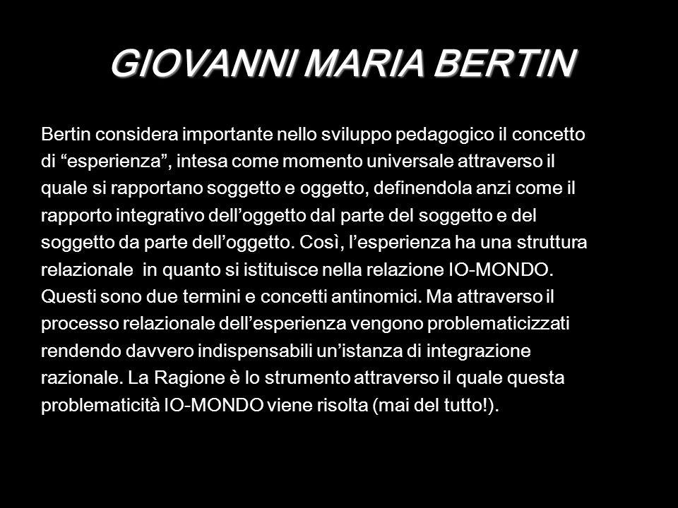 GIOVANNI MARIA BERTIN Bertin considera importante nello sviluppo pedagogico il concetto di esperienza, intesa come momento universale attraverso il qu