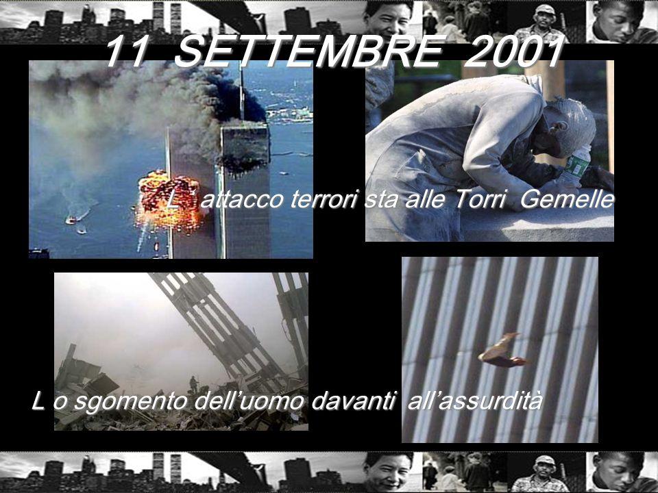 L o sgomento delluomo davanti allassurdità L attacco terrori sta alle Torri Gemelle L attacco terrori sta alle Torri Gemelle 11 SETTEMBRE 2001
