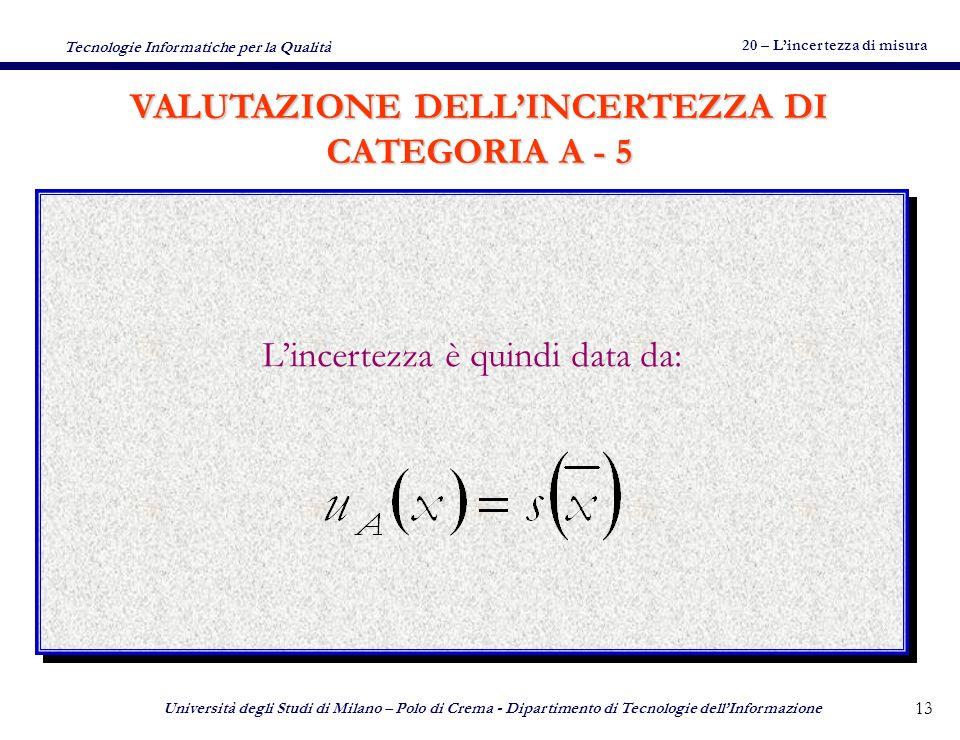 20 – Lincertezza di misura Tecnologie Informatiche per la Qualità Università degli Studi di Milano – Polo di Crema - Dipartimento di Tecnologie dellInformazione 12 La stima di x è la sua media (variabile aleatoria).