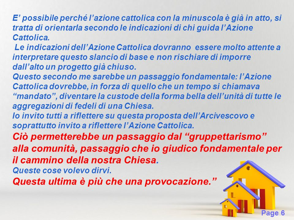Page 6 E possibile perché lazione cattolica con la minuscola è già in atto, si tratta di orientarla secondo le indicazioni di chi guida lAzione Cattolica.