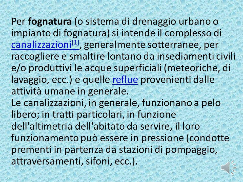Per fognatura (o sistema di drenaggio urbano o impianto di fognatura) si intende il complesso di canalizzazioni [1], generalmente sotterranee, per rac