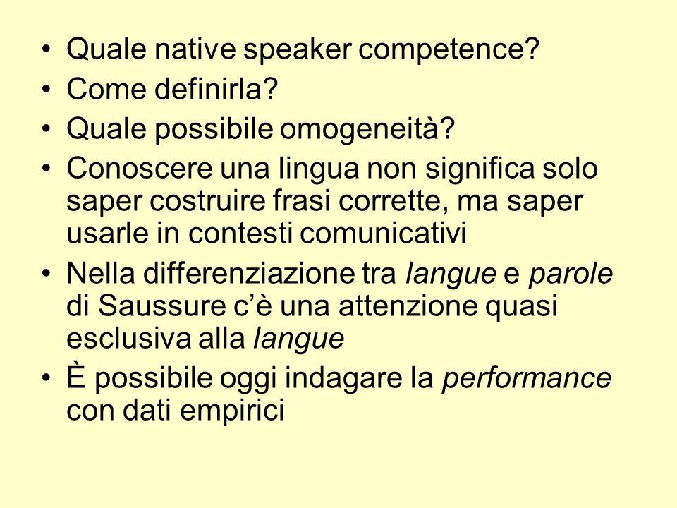 Quale native speaker competence? Come definirla? Quale possibile omogeneità? Conoscere una lingua non significa solo saper costruire frasi corrette, m