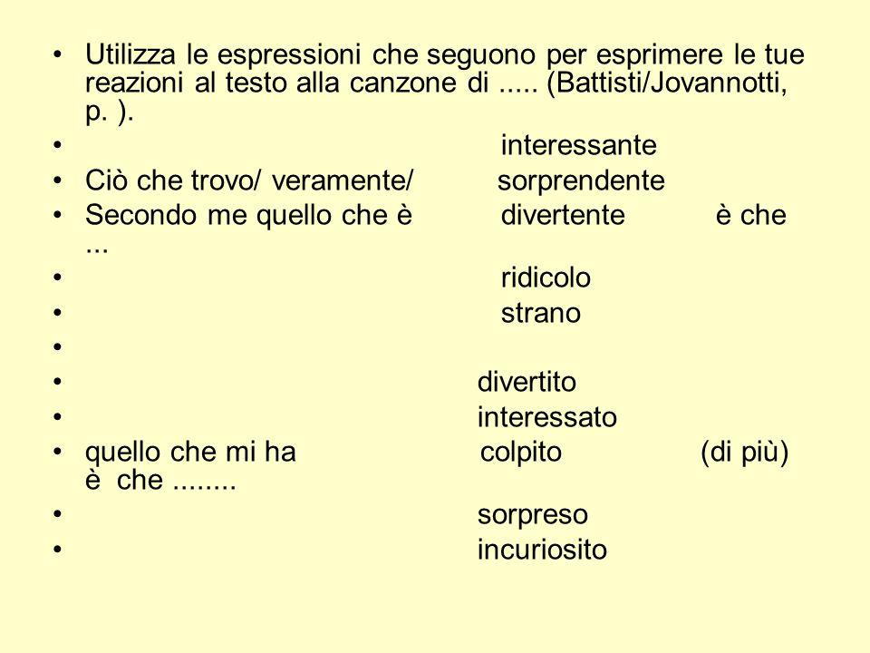 Utilizza le espressioni che seguono per esprimere le tue reazioni al testo alla canzone di..... (Battisti/Jovannotti, p. ). interessante Ciò che trovo