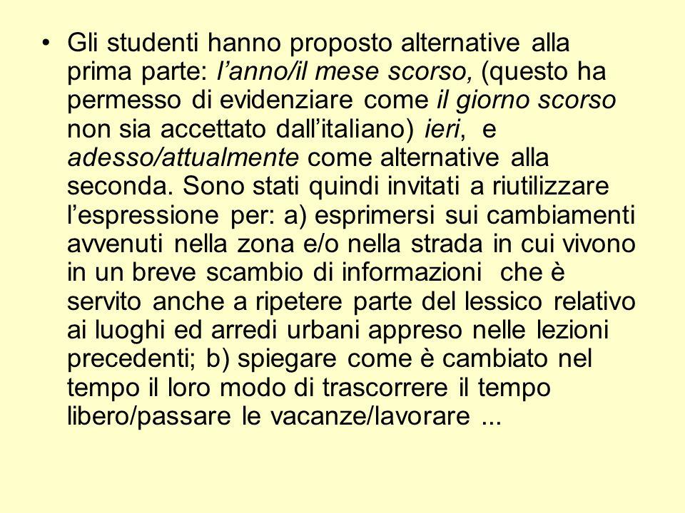 Gli studenti hanno proposto alternative alla prima parte: lanno/il mese scorso, (questo ha permesso di evidenziare come il giorno scorso non sia accet