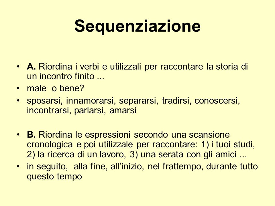 Sequenziazione A. Riordina i verbi e utilizzali per raccontare la storia di un incontro finito... male o bene? sposarsi, innamorarsi, separarsi, tradi