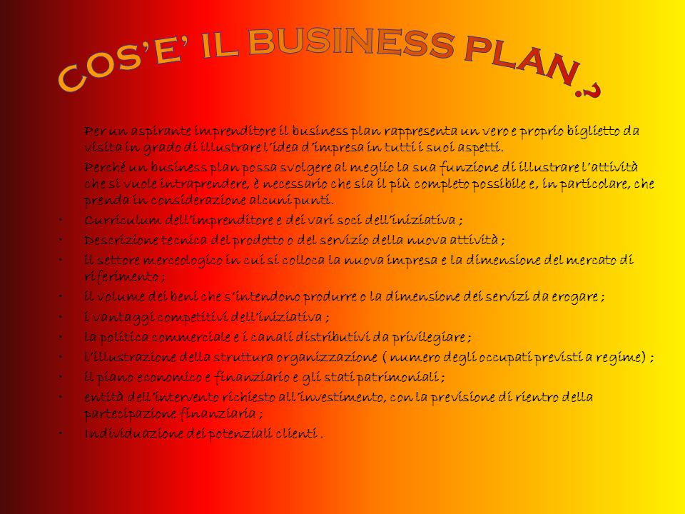 Per un aspirante imprenditore il business plan rappresenta un vero e proprio biglietto da visita in grado di illustrare lidea dimpresa in tutti i suoi aspetti.