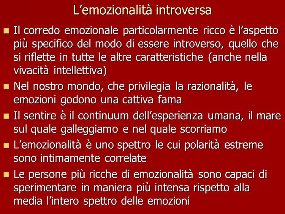 Lemozionalità introversa Il corredo emozionale particolarmente ricco è laspetto più specifico del modo di essere introverso, quello che si riflette in