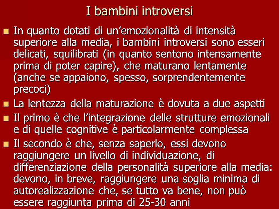 I bambini introversi In quanto dotati di unemozionalità di intensità superiore alla media, i bambini introversi sono esseri delicati, squilibrati (in