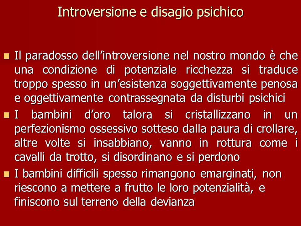 Introversione e disagio psichico Il paradosso dellintroversione nel nostro mondo è che una condizione di potenziale ricchezza si traduce troppo spesso