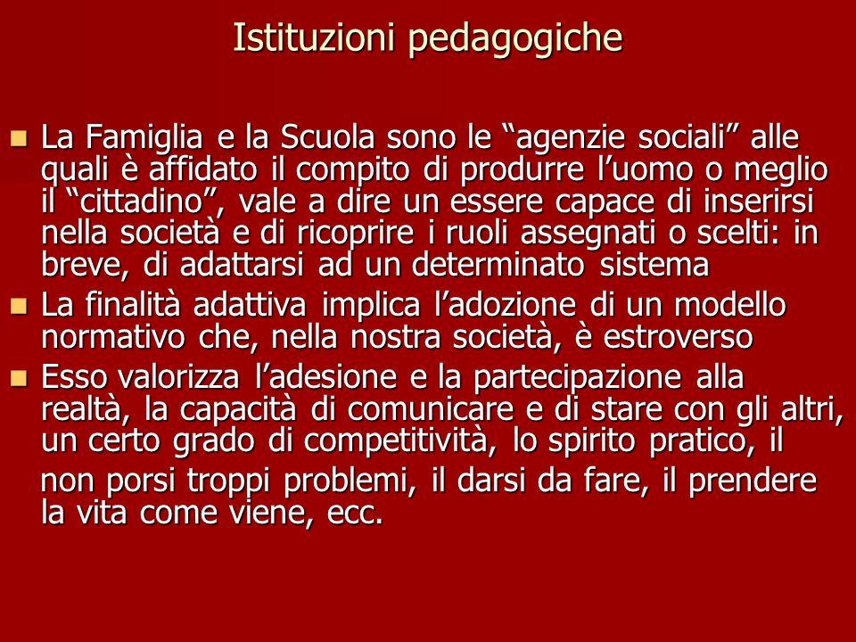 Istituzioni pedagogiche n La Famiglia e la Scuola sono le agenzie sociali alle quali è affidato il compito di produrre luomo o meglio il cittadino, va