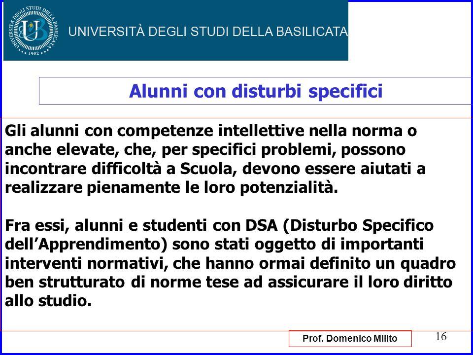 16 Alunni con disturbi specifici Gli alunni con competenze intellettive nella norma o anche elevate, che, per specifici problemi, possono incontrare d