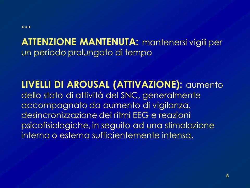 6 ATTENZIONE MANTENUTA: mantenersi vigili per un periodo prolungato di tempo LIVELLI DI AROUSAL (ATTIVAZIONE): aumento dello stato di attività del SNC