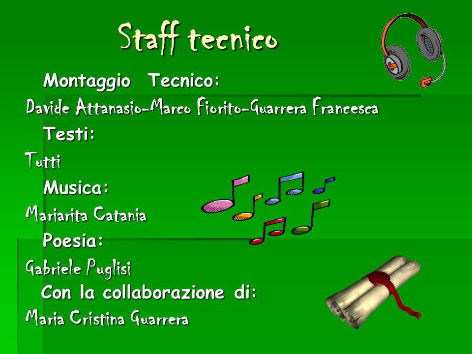 Staff tecnico Montaggio Tecnico: Montaggio Tecnico: Davide Attanasio-Marco Fiorito-Guarrera Francesca Testi: Testi:Tutti Musica: Musica: Mariarita Cat
