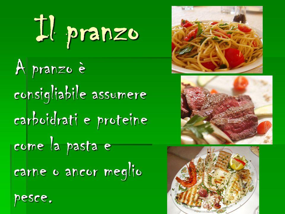 Il pranzo Il pranzo A pranzo è consigliabile assumere carboidrati e proteine come la pasta e carne o ancor meglio pesce. A pranzo è consigliabile assu