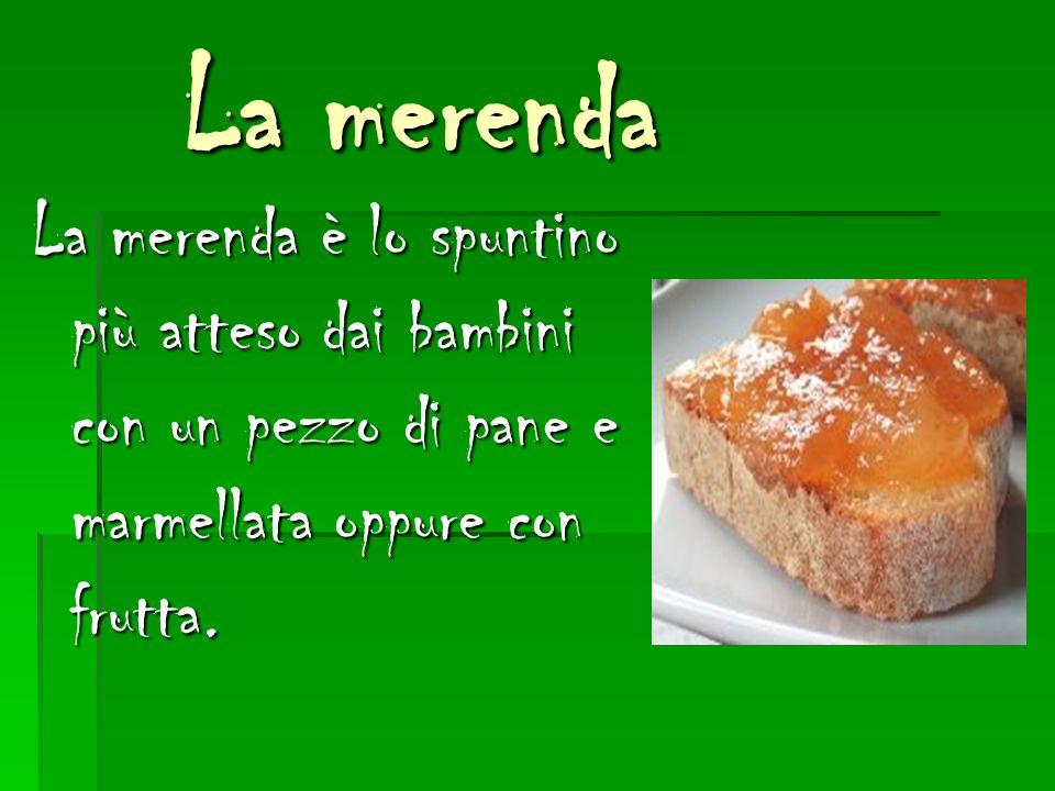 La merenda La merenda La merenda è lo spuntino più atteso dai bambini con un pezzo di pane e marmellata oppure con frutta.