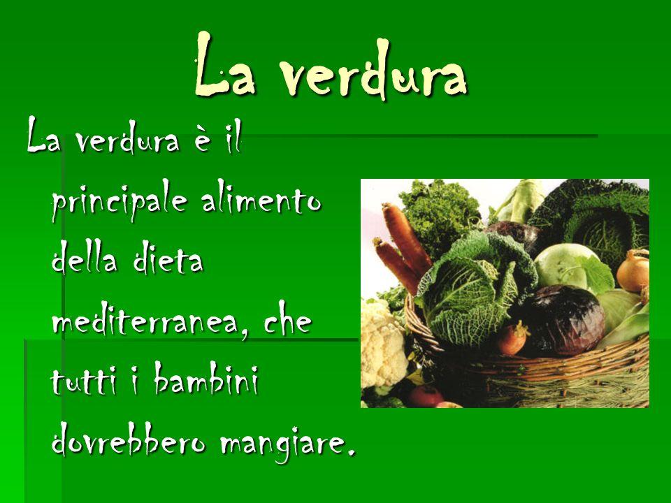 La verdura La verdura La verdura è il principale alimento della dieta mediterranea, che tutti i bambini dovrebbero mangiare.