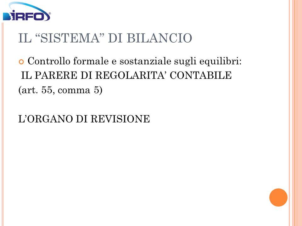 IL SISTEMA DI BILANCIO Controllo formale e sostanziale sugli equilibri: IL PARERE DI REGOLARITA CONTABILE (art. 55, comma 5) LORGANO DI REVISIONE