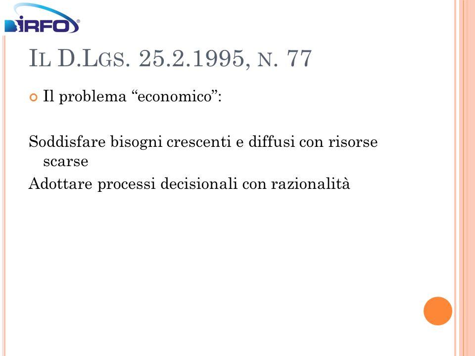 I L D.L GS. 25.2.1995, N. 77 Il problema economico: Soddisfare bisogni crescenti e diffusi con risorse scarse Adottare processi decisionali con razion