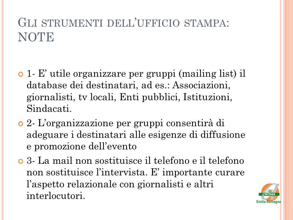 G LI STRUMENTI DELL UFFICIO STAMPA : NOTE 1- E utile organizzare per gruppi (mailing list) il database dei destinatari, ad es.: Associazioni, giornali