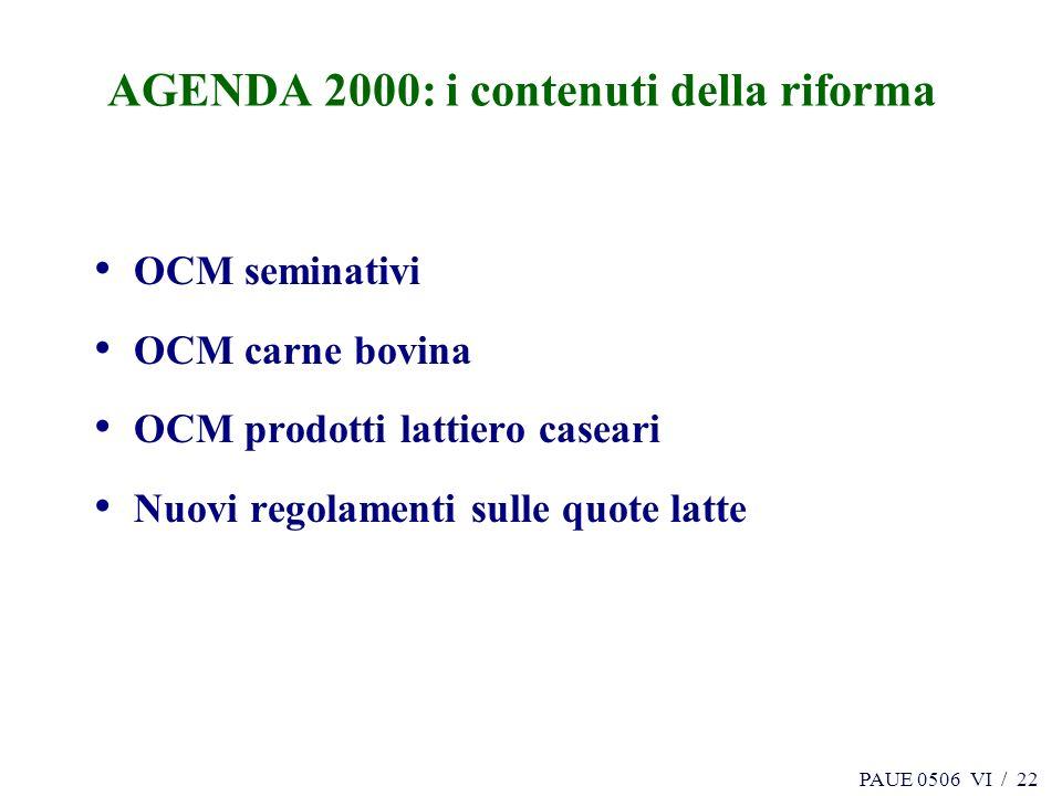PAUE 0506 VI / 22 AGENDA 2000: i contenuti della riforma OCM seminativi OCM carne bovina OCM prodotti lattiero caseari Nuovi regolamenti sulle quote latte