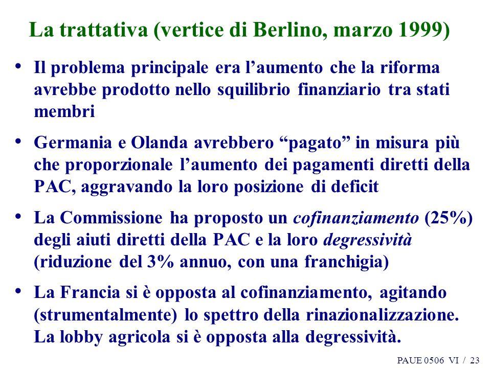 PAUE 0506 VI / 23 La trattativa (vertice di Berlino, marzo 1999) Il problema principale era laumento che la riforma avrebbe prodotto nello squilibrio