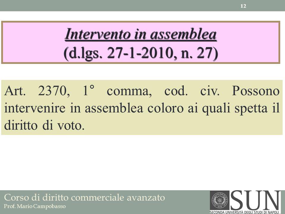 Corso di diritto commerciale avanzato Prof. Mario Campobasso Intervento in assemblea (d.lgs. 27-1-2010, n. 27) Art. 2370, 1° comma, cod. civ. Possono