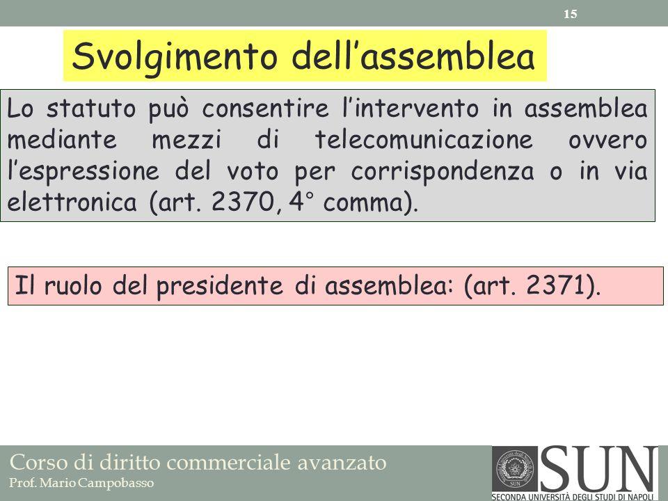 Corso di diritto commerciale avanzato Prof. Mario Campobasso Lo statuto può consentire lintervento in assemblea mediante mezzi di telecomunicazione ov