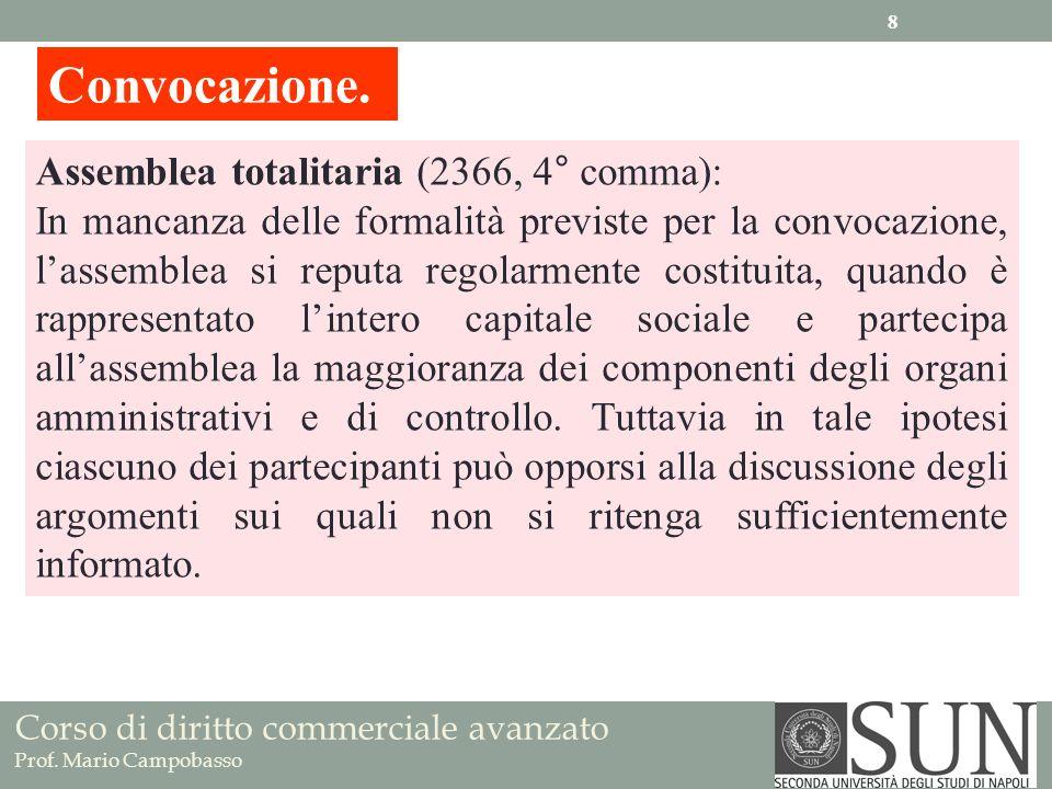 Corso di diritto commerciale avanzato Prof. Mario Campobasso Convocazione. Assemblea totalitaria (2366, 4° comma): In mancanza delle formalità previst
