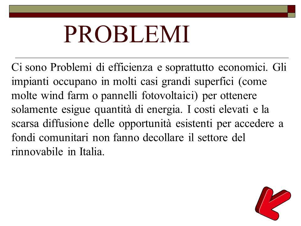 PROBLEMI Ci sono Problemi di efficienza e soprattutto economici. Gli impianti occupano in molti casi grandi superfici (come molte wind farm o pannelli