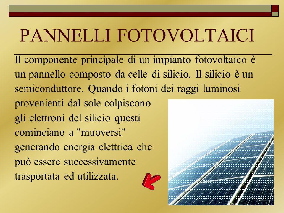 PANNELLI FOTOVOLTAICI Il componente principale di un impianto fotovoltaico è un pannello composto da celle di silicio. Il silicio è un semiconduttore.