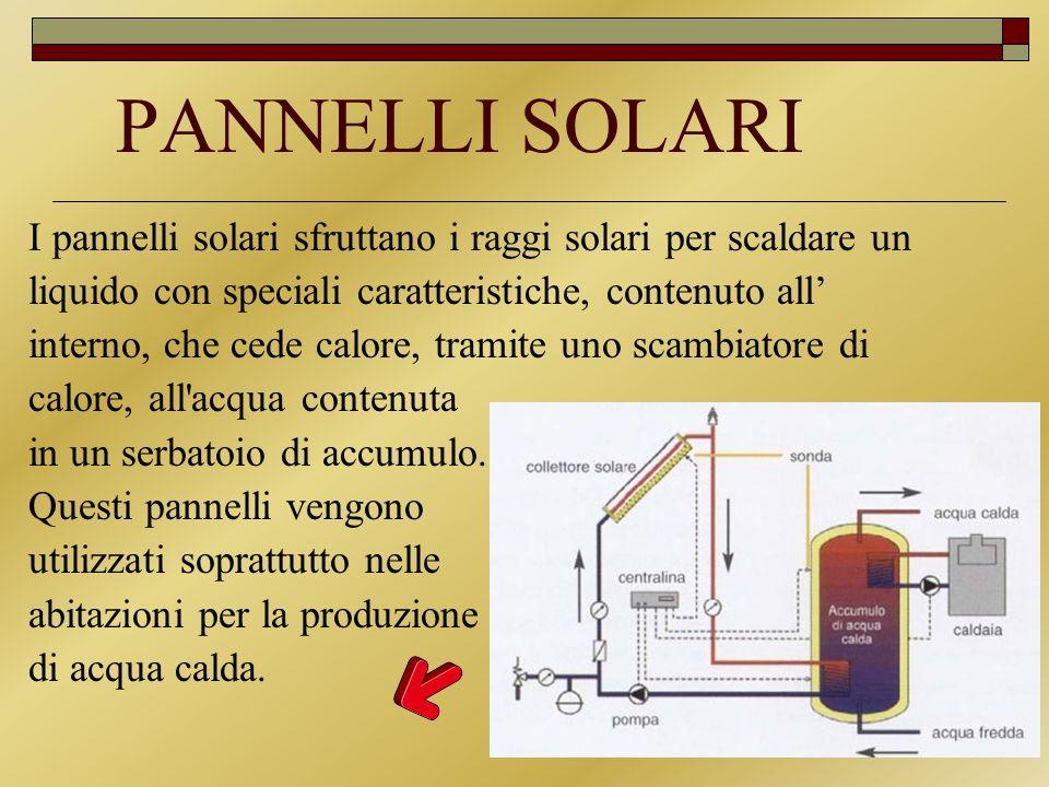 PANNELLI SOLARI I pannelli solari sfruttano i raggi solari per scaldare un liquido con speciali caratteristiche, contenuto all interno, che cede calor