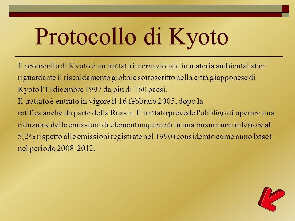 Protocollo di Kyoto Il protocollo di Kyoto è un trattato internazionale in materia ambientalistica riguardante il riscaldamento globale sottoscritto n