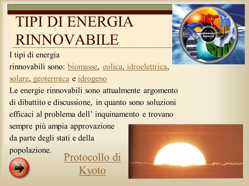 TIPI DI ENERGIA RINNOVABILE I tipi di energia rinnovabili sono: biomasse, eolica, idroelettrica,biomasseeolica idroelettrica solaresolare, geotermica