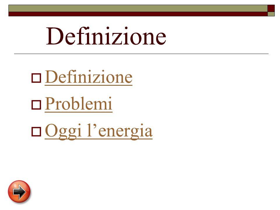Definizione Problemi Oggi lenergia