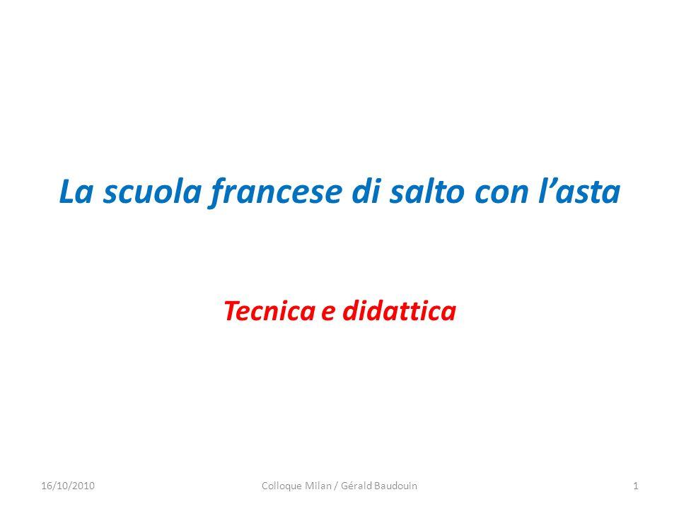 La scuola francese di salto con lasta Tecnica e didattica 16/10/20101Colloque Milan / Gérald Baudouin