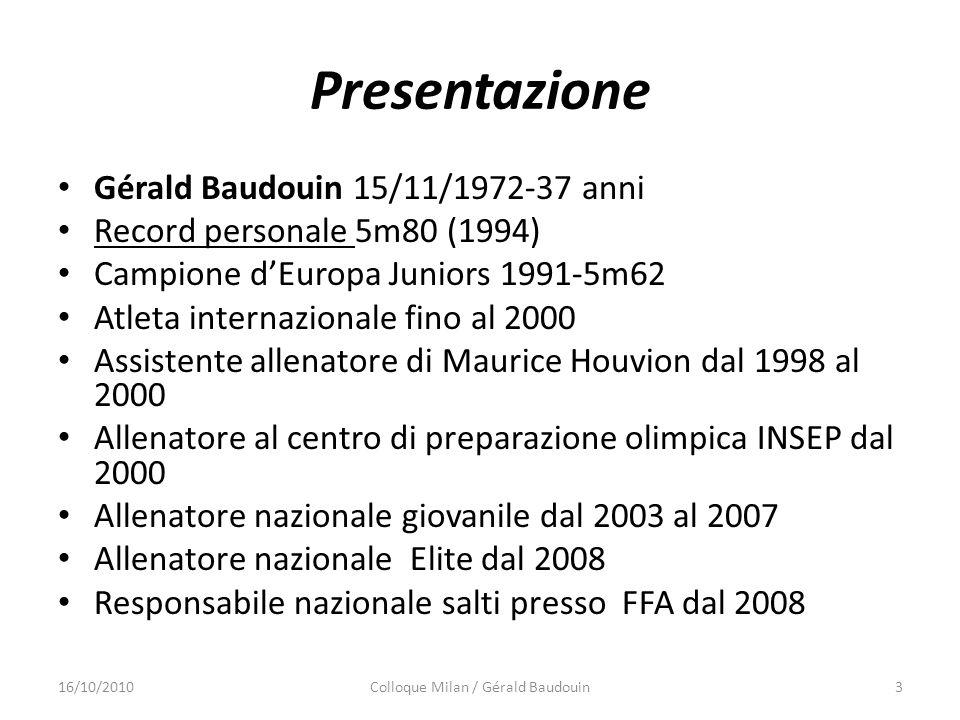 Presentazione Gérald Baudouin 15/11/1972-37 anni Record personale 5m80 (1994) Campione dEuropa Juniors 1991-5m62 Atleta internazionale fino al 2000 As