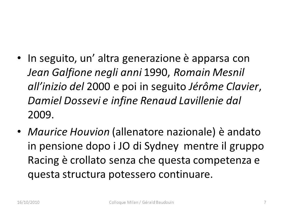 In seguito, un altra generazione è apparsa con Jean Galfione negli anni 1990, Romain Mesnil allinizio del 2000 e poi in seguito Jérôme Clavier, Damiel