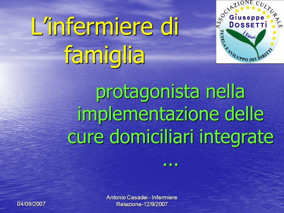 04/09/2007 Antonio Casadei - Infermiere Relazione-12/9/2007 Linfermiere di famiglia protagonista nella implementazione delle cure domiciliari integrat