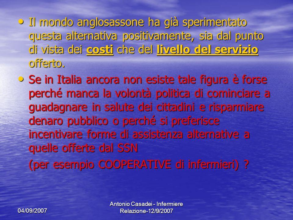 04/09/2007 Antonio Casadei - Infermiere Relazione-12/9/2007 Il mondo anglosassone ha già sperimentato questa alternativa positivamente, sia dal punto
